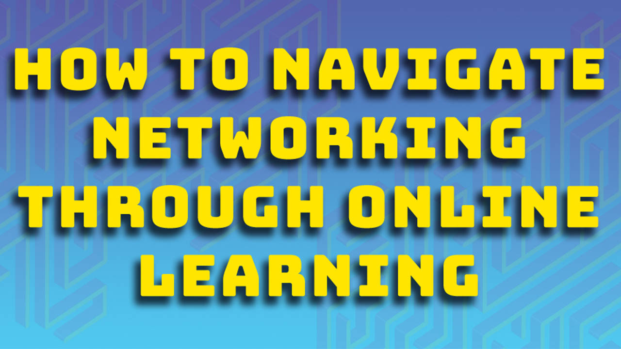 How to navigate networking through online learning