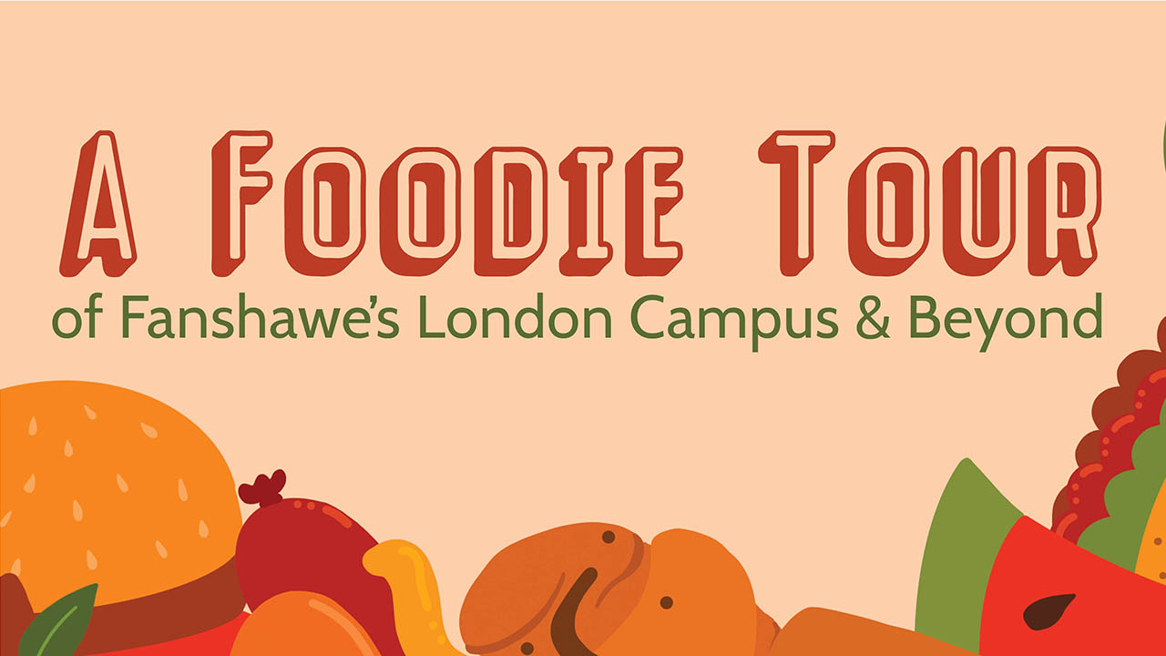 Header image for the article A Foodie Tour of Fanshawe's London Campus and Beyond