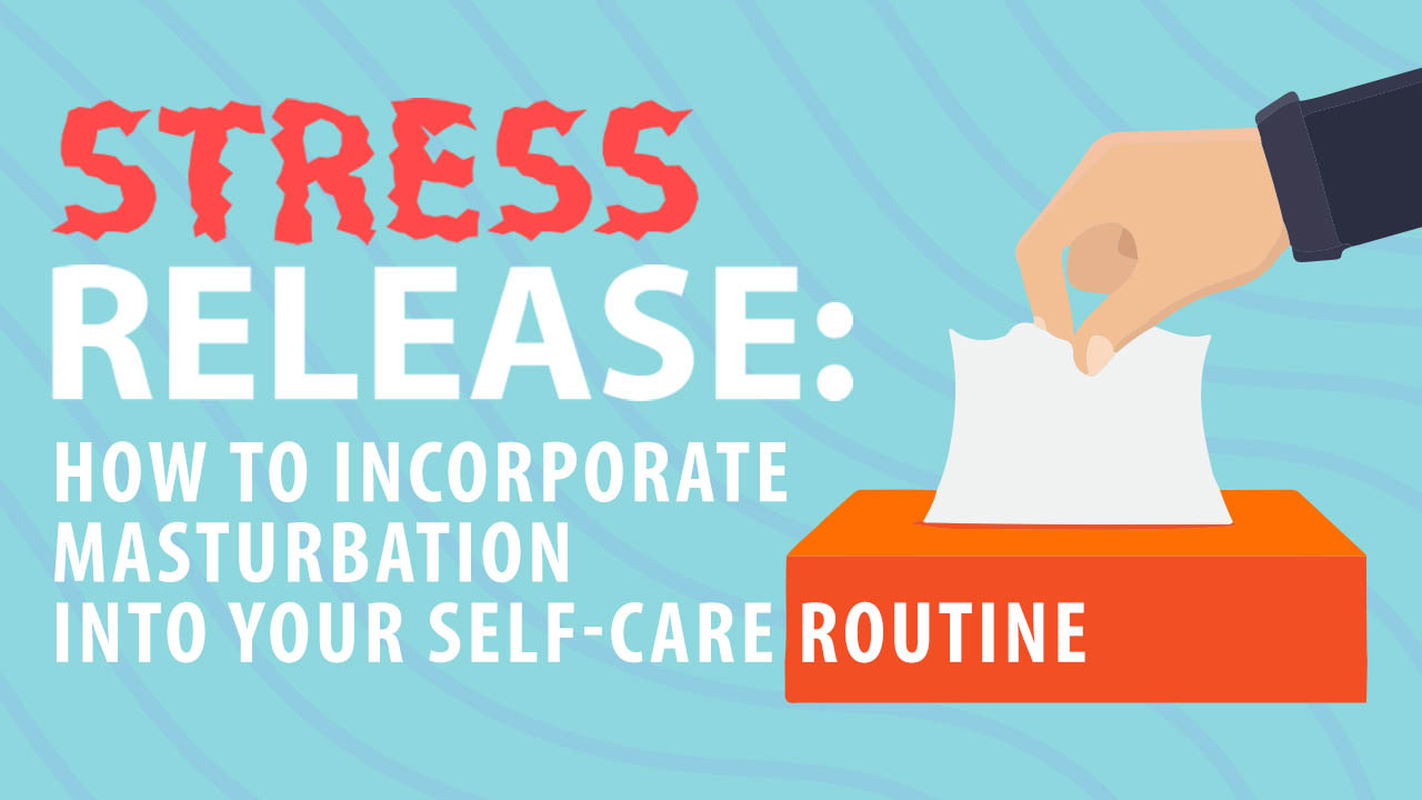 Header image for the article Stress release: How to incorporate masturbation into your self-care routine