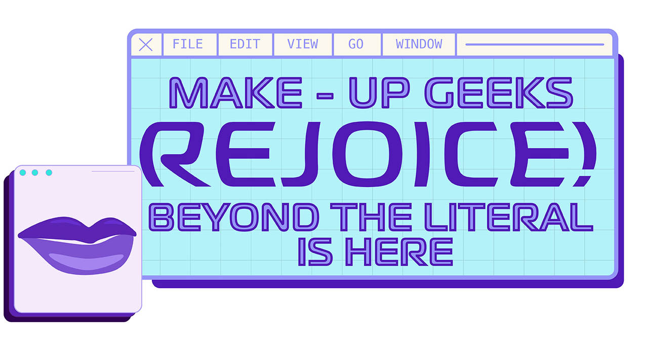 Header image for the article Make-up Geeks Rejoice! Beyond the literal is here