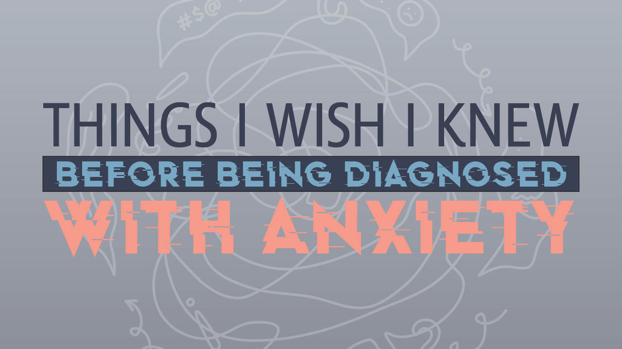 Header image for the article Things I wish I knew before being diagnosed with anxiety