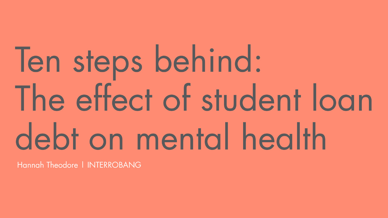 Header image for the article Ten Steps Behind: The effect of student loan debt on mental health